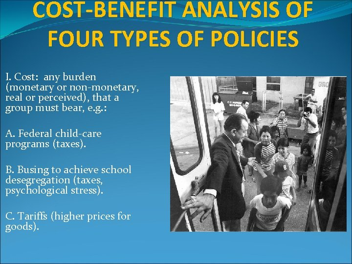 COST-BENEFIT ANALYSIS OF FOUR TYPES OF POLICIES I. Cost: any burden (monetary or non-monetary,