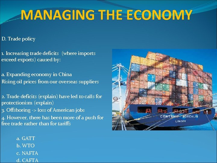 MANAGING THE ECONOMY D. Trade policy 1. Increasing trade deficits (where imports exceed exports)