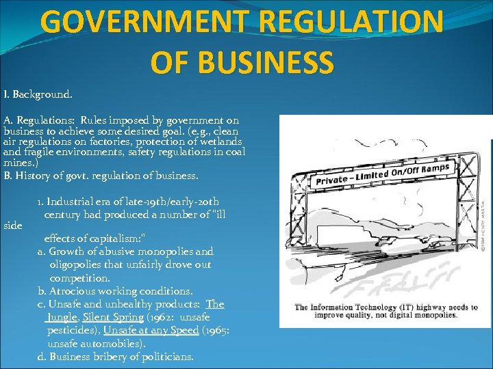 GOVERNMENT REGULATION OF BUSINESS I. Background. A. Regulations: Rules imposed by government on business