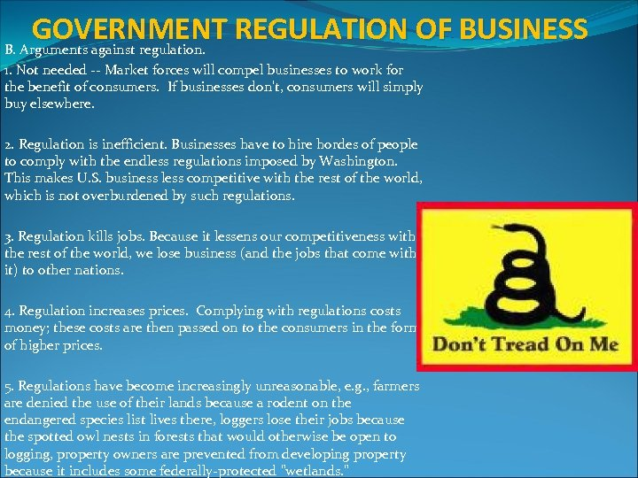 GOVERNMENT REGULATION OF BUSINESS B. Arguments against regulation. 1. Not needed -- Market forces