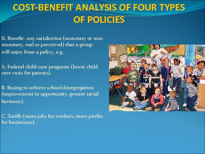 COST-BENEFIT ANALYSIS OF FOUR TYPES OF POLICIES II. Benefit: any satisfaction (monetary or nonmonetary,