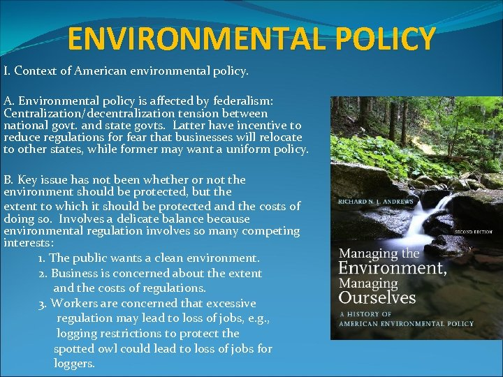 ENVIRONMENTAL POLICY I. Context of American environmental policy. A. Environmental policy is affected by