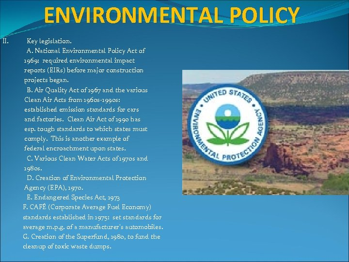 ENVIRONMENTAL POLICY II. Key legislation. A. National Environmental Policy Act of 1969: required environmental