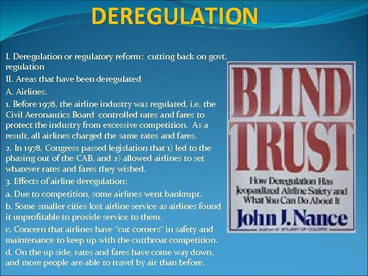 DEREGULATION I. Deregulation or regulatory reform: cutting back on govt. regulation II. Areas that