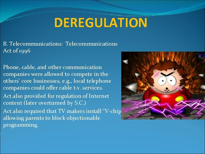 DEREGULATION B. Telecommunications: Telecommunications Act of 1996 Phone, cable, and other communication companies were