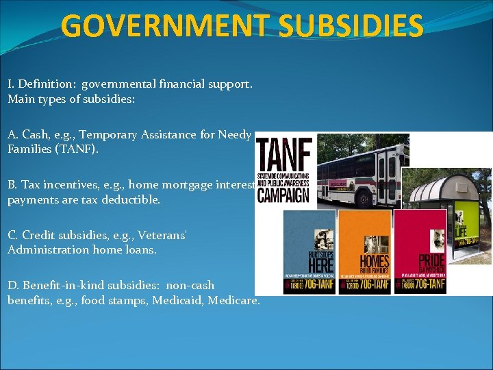 GOVERNMENT SUBSIDIES I. Definition: governmental financial support. Main types of subsidies: A. Cash, e.
