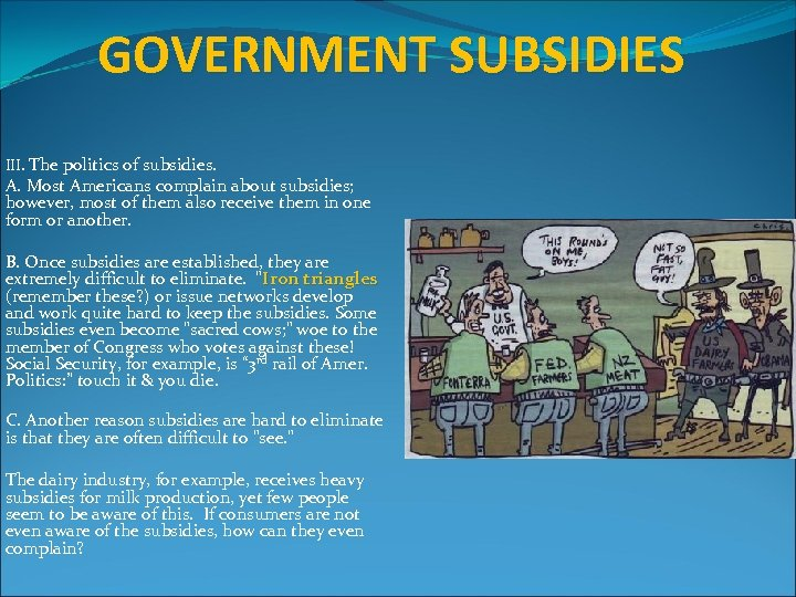 GOVERNMENT SUBSIDIES III. The politics of subsidies. A. Most Americans complain about subsidies; however,