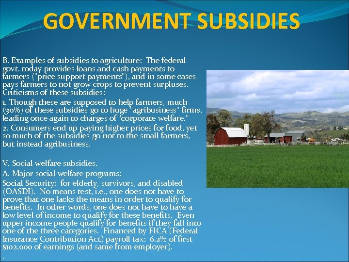 GOVERNMENT SUBSIDIES B. Examples of subsidies to agriculture: The federal govt. today provides loans