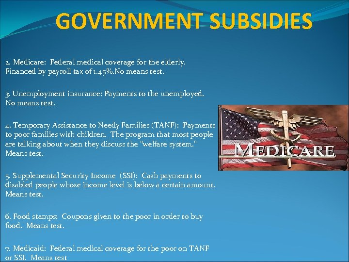 GOVERNMENT SUBSIDIES 2. Medicare: Federal medical coverage for the elderly. Financed by payroll tax