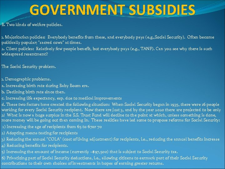 GOVERNMENT SUBSIDIES B. Two kinds of welfare policies. 1. Majoritarian policies: Everybody benefits from