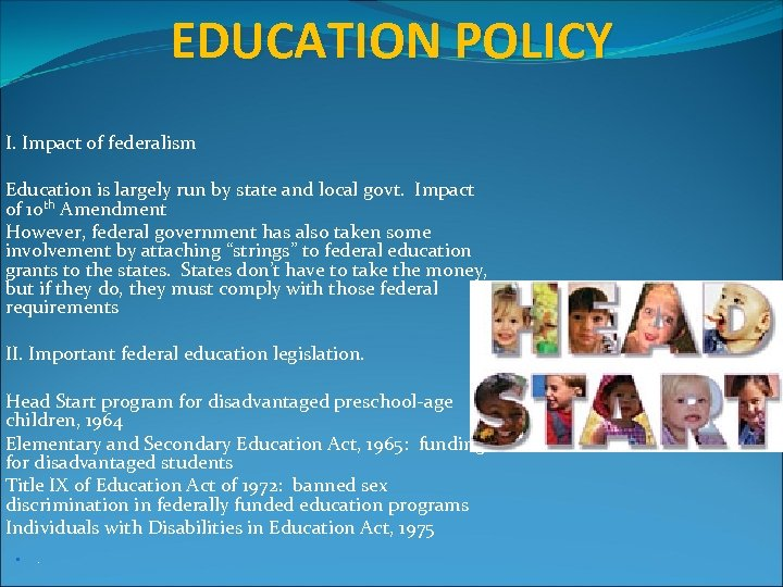 EDUCATION POLICY I. Impact of federalism Education is largely run by state and local