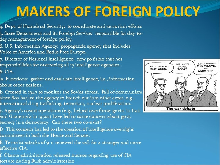 MAKERS OF FOREIGN POLICY 4. Dept. of Homeland Security: to coordinate anti-terrorism efforts 5.