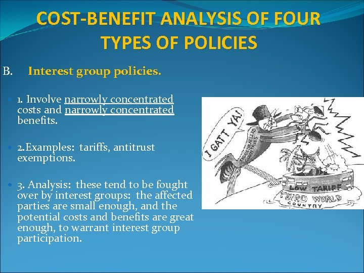 COST-BENEFIT ANALYSIS OF FOUR TYPES OF POLICIES B. Interest group policies. 1. Involve narrowly