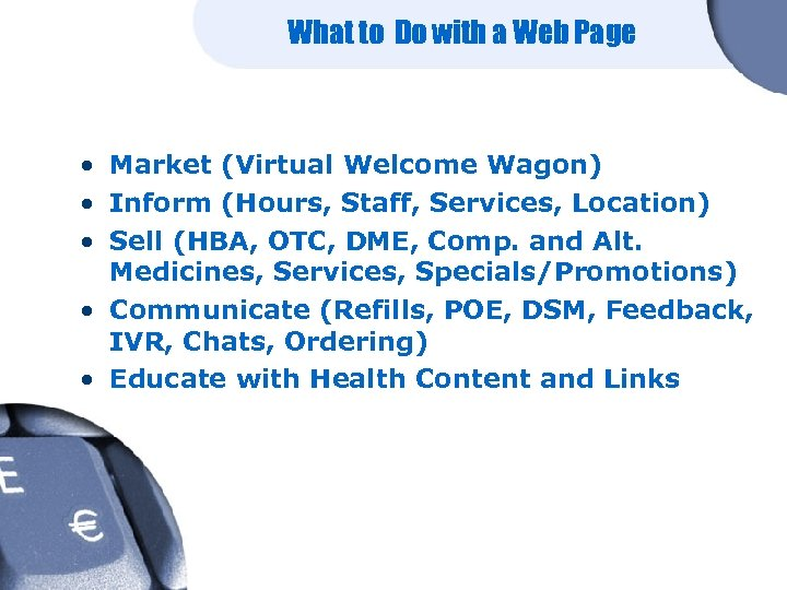 What to Do with a Web Page • Market (Virtual Welcome Wagon) • Inform