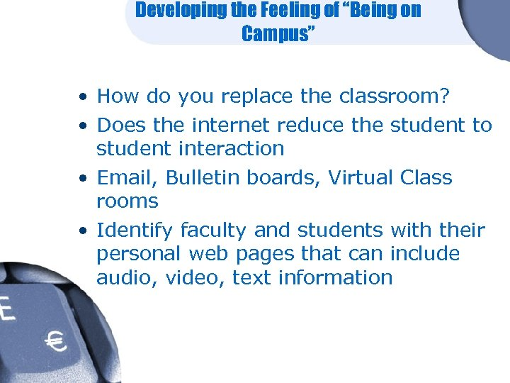 "Developing the Feeling of ""Being on Campus"" • How do you replace the classroom?"