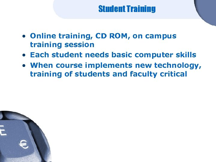 Student Training • Online training, CD ROM, on campus training session • Each student