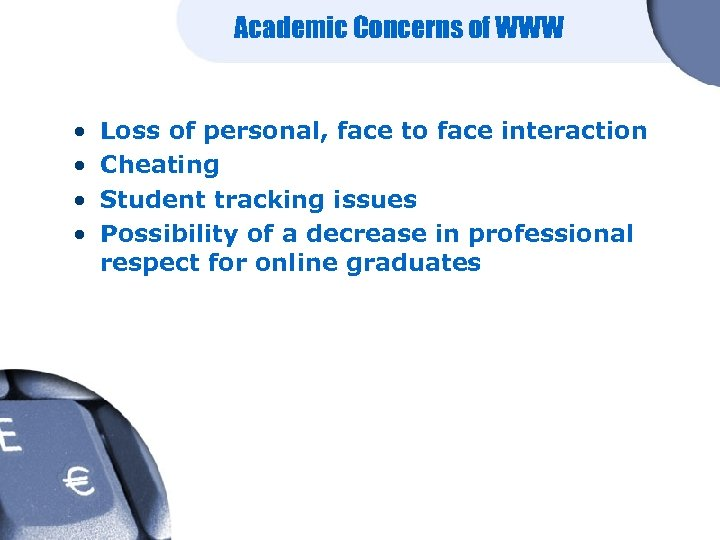 Academic Concerns of WWW • • Loss of personal, face to face interaction Cheating