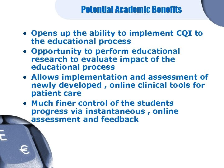 Potential Academic Benefits • Opens up the ability to implement CQI to the educational