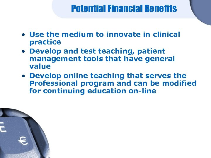 Potential Financial Benefits • Use the medium to innovate in clinical practice • Develop