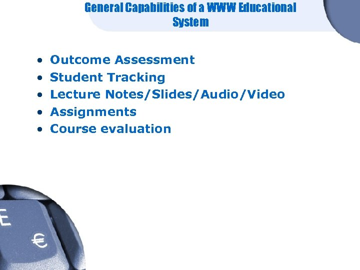 General Capabilities of a WWW Educational System • • • Outcome Assessment Student Tracking