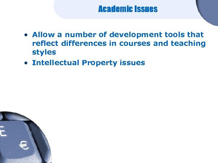 Academic Issues • Allow a number of development tools that reflect differences in courses