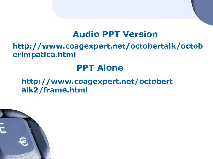 Audio PPT Version http: //www. coagexpert. net/octobertalk/octob erimpatica. html PPT Alone http: //www. coagexpert.