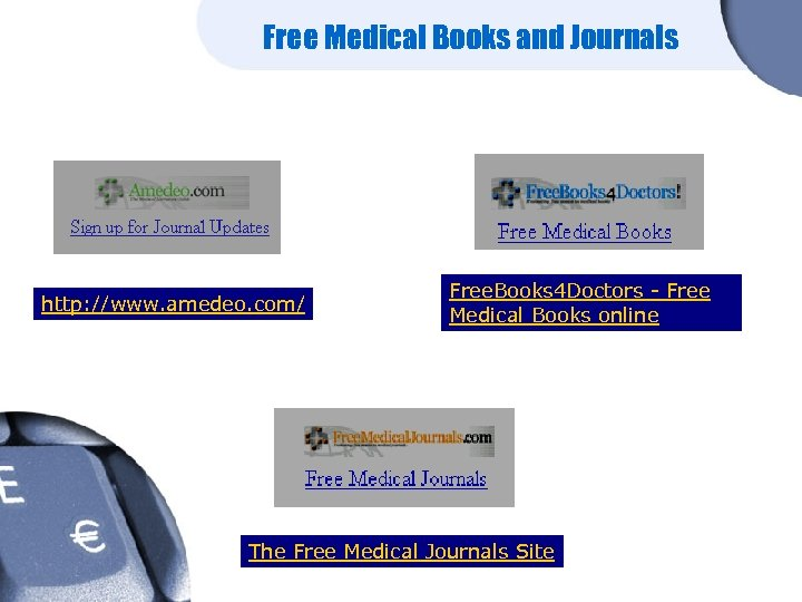 Free Medical Books and Journals http: //www. amedeo. com/ Free. Books 4 Doctors -