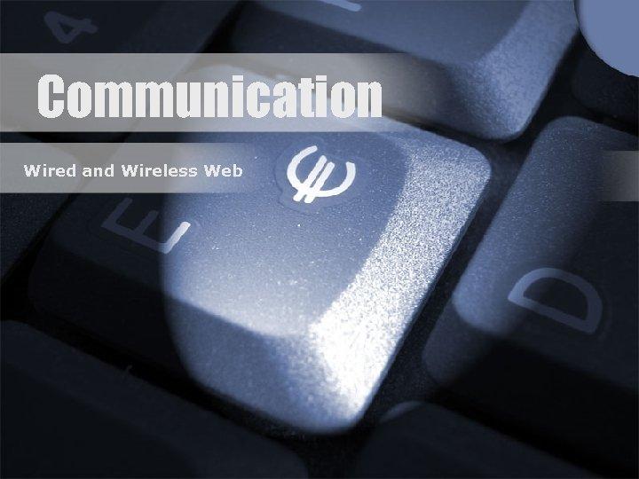 Communication Wired and Wireless Web
