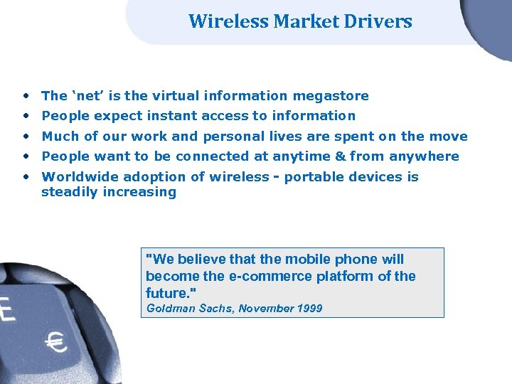 Wireless Market Drivers • The 'net' is the virtual information megastore • People expect