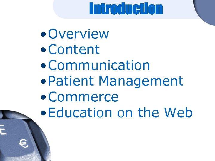 Introduction • Overview • Content • Communication • Patient Management • Commerce • Education