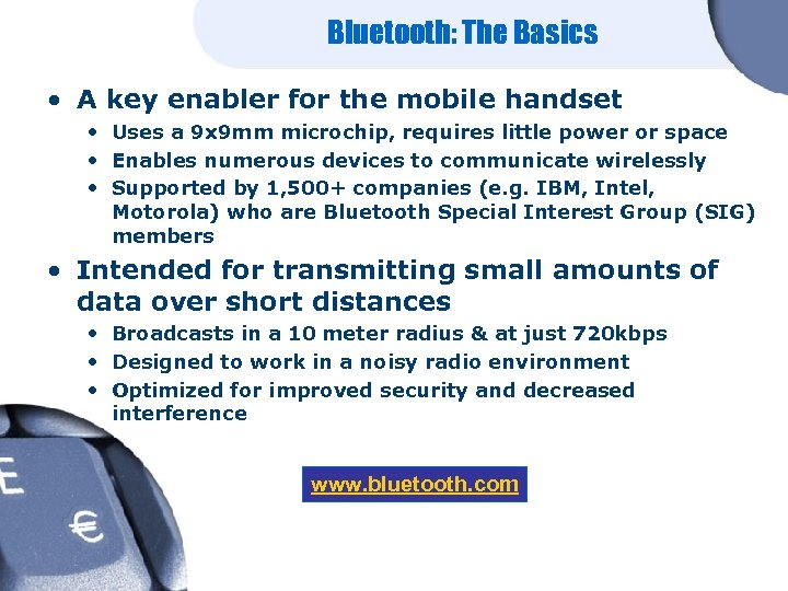 Bluetooth: The Basics • A key enabler for the mobile handset • Uses a