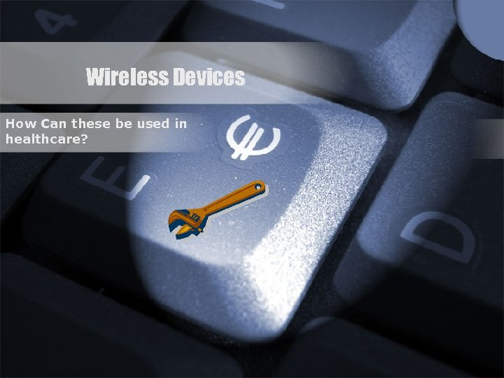 Wireless Devices How Can these be used in healthcare?