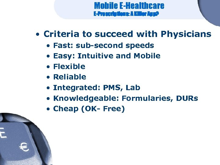 Mobile E-Healthcare E-Prescriptions: A Killer App? • Criteria to succeed with Physicians • •