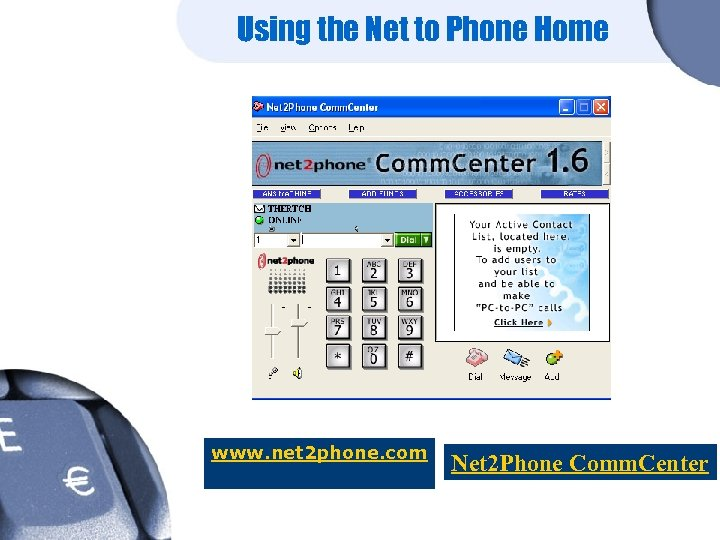 Using the Net to Phone Home www. net 2 phone. com Net 2 Phone