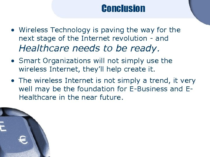 Conclusion • Wireless Technology is paving the way for the next stage of the