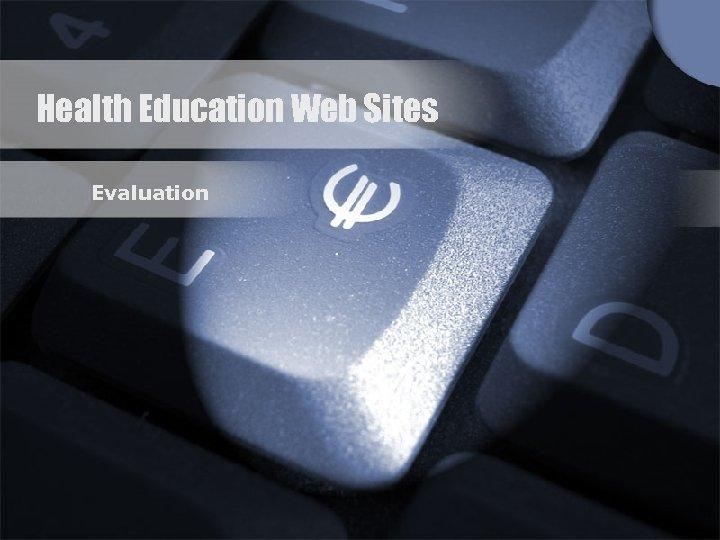 Health Education Web Sites Evaluation