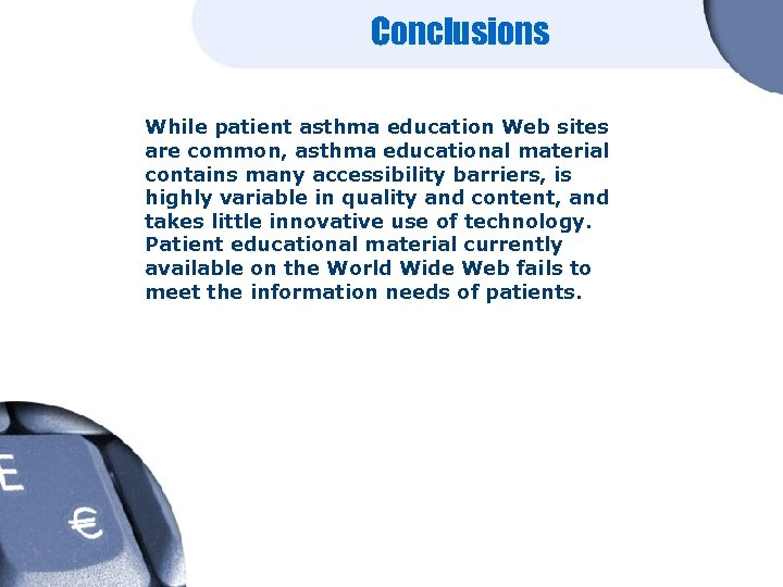 Conclusions While patient asthma education Web sites are common, asthma educational material contains many