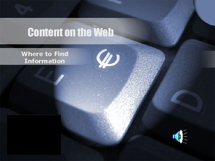 Content on the Web Where to Find Information