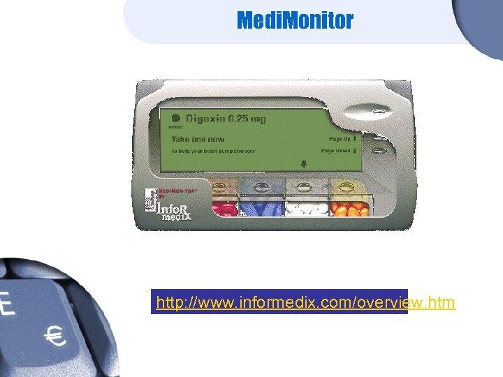 Medi. Monitor http: //www. informedix. com/overview. htm
