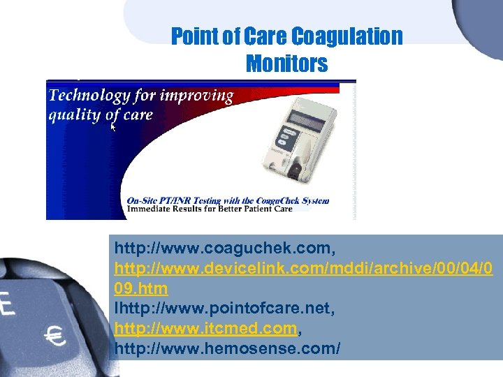 Point of Care Coagulation Monitors http: //www. coaguchek. com, http: //www. devicelink. com/mddi/archive/00/04/0 09.