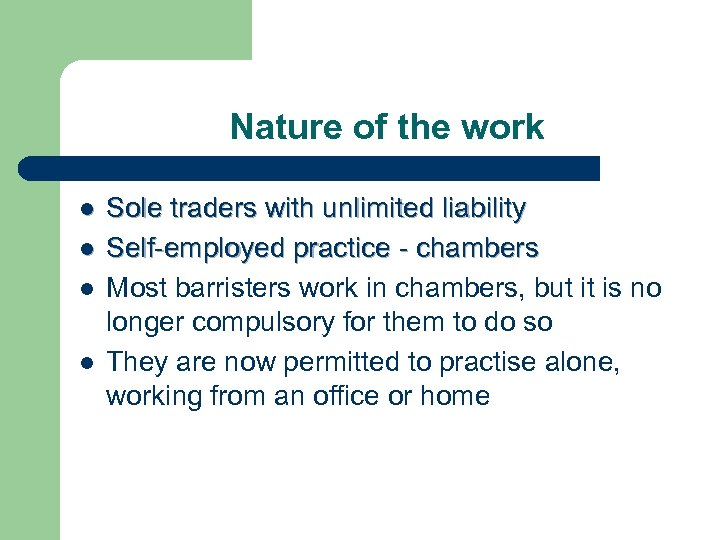 Nature of the work l l Sole traders with unlimited liability Self-employed practice -