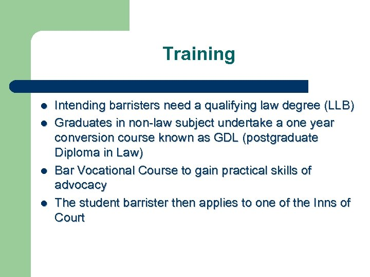 Training l l Intending barristers need a qualifying law degree (LLB) Graduates in non-law