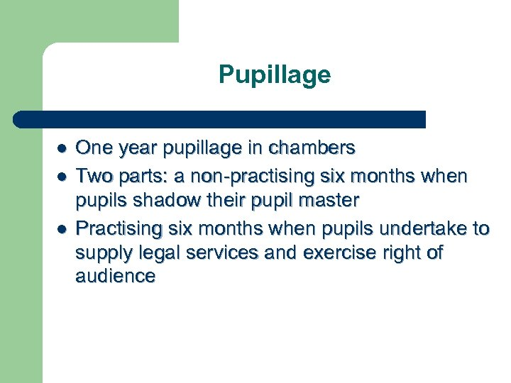 Pupillage l l l One year pupillage in chambers Two parts: a non-practising six