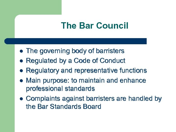 The Bar Council l l The governing body of barristers Regulated by a Code