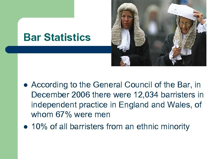 Bar Statistics l l According to the General Council of the Bar, in December