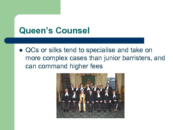 Queen's Counsel l QCs or silks tend to specialise and take on more complex