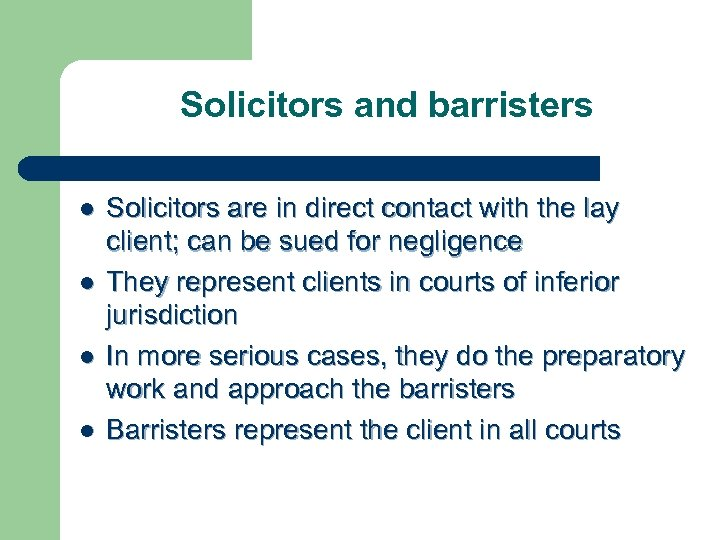 Solicitors and barristers l l Solicitors are in direct contact with the lay client;