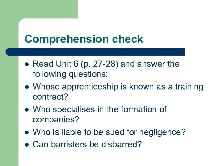 Comprehension check l l l Read Unit 6 (p. 27 -28) and answer the