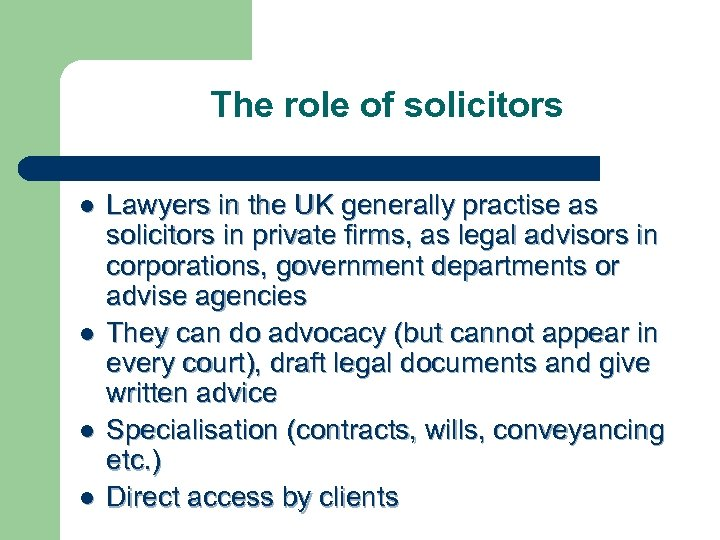 The role of solicitors l l Lawyers in the UK generally practise as solicitors