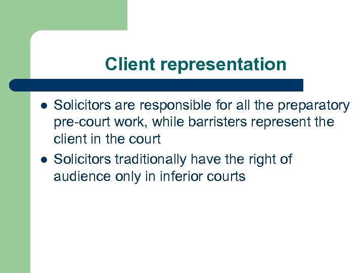 Client representation l l Solicitors are responsible for all the preparatory pre-court work, while